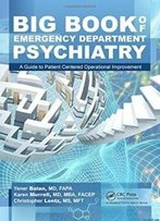 Big Book Of Emergency Department Psychiatry: A Guide To Patient Centered Operational Improvement