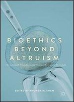 Bioethics Beyond Altruism: Donating And Transforming Human Biological Materials