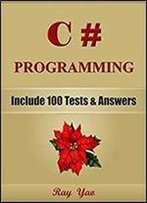 C# Programming, Learn Coding Fast! (With 100 Tests & Answers For Interview)