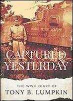 Captured Yesterday: The Wwii Diary Of Tony B. Lumpkin