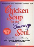 Chicken Soup For The Teenage Soul: Stories Of Life, Love And Learning (Chicken Soup For The Soul).