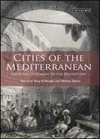 Cities Of The Mediterranean: From The Ottomans To The Present Day (Library Of Ottoman Studies)