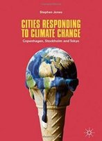 Cities Responding To Climate Change: Copenhagen, Stockholm And Tokyo