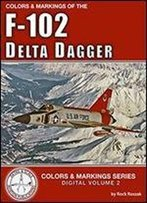 Colors & Markings Of The F-102 Delta Dagger (Digital Colors & Markings Series)