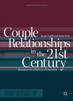 Couple Relationships In The 21st Century: Research, Policy, Practice (Palgrave Macmillan Studies In Family And Intimate Life)