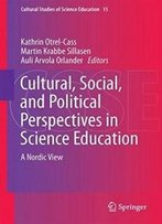Cultural, Social, And Political Perspectives In Science Education: A Nordic View (Cultural Studies Of Science Education)