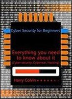 Cyber Security For Beginners: Everything You Need To Know About It (Cyber Security, Cyberwar, Hacking)