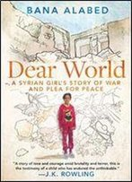 Dear World: A Syrian Girl S Story Of War And Plea For Peace