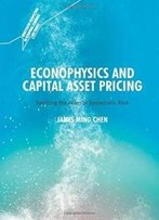 Econophysics And Capital Asset Pricing: Splitting The Atom Of Systematic Risk (Quantitative Perspectives On Behavioral Economics And Finance)