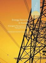 Energy Security In Europe: Divergent Perceptions And Policy Challenges (Energy, Climate And The Environment)