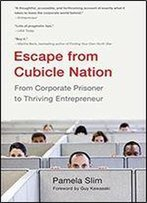Escape From Cubicle Nation: From Corporate Prisoner To Thriving Entrepreneur.