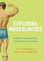 Exploring Masculinities: Identity, Inequality, Continuity And Change