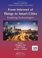 From Internet Of Things To Smart Cities: Enabling Technologies (Chapman & Hall/Crc Computer And Information Science Series)