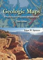 Geologic Maps: A Practical Guide To Preparation And Interpretation, Third Edition