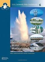 Geothermal Water Management (Sustainable Water Developments - Resources, Management, Treatment, Efficiency And Reuse)