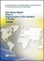 Global Forum On Transparency And Exchange Of Information For Tax Purposes Peer Reviews: Albania 2016: Phase 2: Implementation Of The Standard In Practice