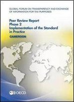 Global Forum On Transparency And Exchange Of Information For Tax Purposes Peer Reviews: Cameroon 2016: Phase 2