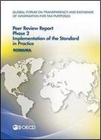 Global Forum On Transparency And Exchange Of Information For Tax Purposes Peer Reviews: Romania 2016: Phase 2: Implementation