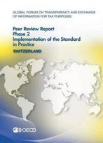 Global Forum On Transparency And Exchange Of Information For Tax Purposes Peer Reviews: Switzerland 2016: Phase 2: Implementation Of The Standard In Practice