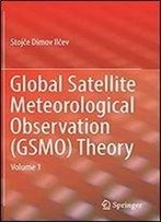 Global Satellite Meteorological Observation (Gsmo) Theory: Volume 1