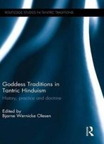 Goddess Traditions In Tantric Hinduism: History, Practice And Doctrine (Routledge Studies In Tantric Traditions)