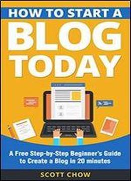 How To Start A Blog Today: A Free Step by step Beginners