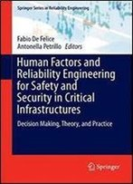 Human Factors And Reliability Engineering For Safety And Security In Critical Infrastructures: Decision Making, Theory, And Practice (Springer Series In Reliability Engineering)