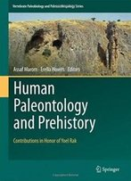Human Paleontology And Prehistory: Contributions In Honor Of Yoel Rak (Vertebrate Paleobiology And Paleoanthropology)