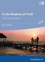 In The Shadows Of Truth: The Polarized Family (Globethics Praxis Series) (Volume 8)