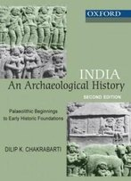 India: An Archaeological History: Palaeolithic Beginnings To Early Historic Foundations (Oxford India Paperbacks)