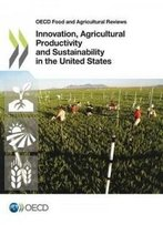 Innovation, Agricultural Productivity And Sustainability In The United States (Oecd Food And Agricultural Reviews)