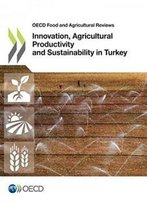 Innovation, Agricultural Productivity And Sustainability In Turkey (Oecd Food And Agricultural Reviews)