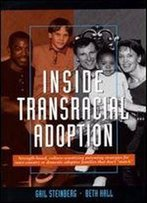 Inside Transracial Adoption: Strength-Based, Culture-Sensitizing Parenting Strategies For Inter-Country Or Domestic Adoptive Families That Don't 'Match', Second Edition