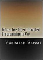 Interactive Object-Oriented Programming In C#: With A Foreword By R.Ambrose And S. Ghosh