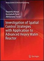 Investigation Of Spatial Control Strategies With Application To Advanced Heavy Water Reactor (Energy Systems In Electrical Engineering)