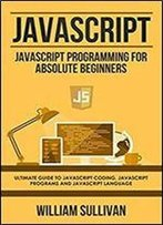 Javascript: Javascript Programming For Absolute Beginners