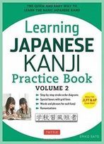 Learning Japanese Kanji Practice Book Volume 2: (Jlpt Level N4 & Ap Exam) The Quick And Easy Way To Learn The Basic Japanese Kanji