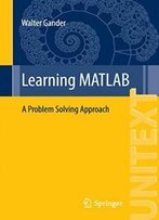 Learning Matlab: A Problem Solving Approach (Unitext)