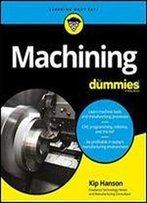Machining For Dummies (For Dummies (Computer/Tech))