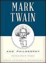 Mark Twain And Philosophy (Great Authors And Philosophy)