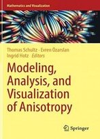 Modeling, Analysis, And Visualization Of Anisotropy (Mathematics And Visualization)