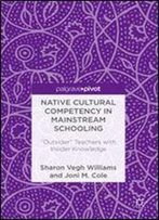 Native Cultural Competency In Mainstream Schooling: 'Outsider' Teachers With Insider Knowledge