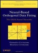 Neural-Based Orthogonal Data Fitting: The Exin Neural Networks (Adaptive And Cognitive Dynamic Systems: Signal Processing, Learning, Communications And Control)