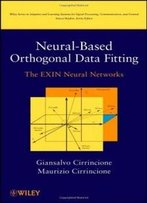 Neural-Based Orthogonal Data Fitting: The Exin Neural Networks (Adaptive And Learning Systems For Signal Processing, Communications And Control Series)