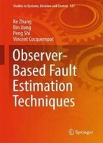 Observer-Based Fault Estimation Techniques (Studies In Systems, Decision And Control)