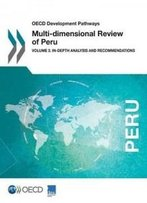 Oecd Development Pathways Multi-Dimensional Review Of Peru: Volume 2. In-Depth Analysis And Recommendations