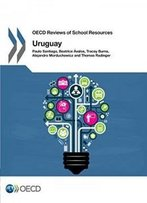 Oecd Reviews Of School Resources Oecd Reviews Of School Resources: Uruguay 2016