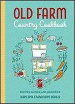 Old Farm Country Cookbook: Recipes, Menus, And Memories