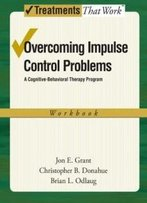 Overcoming Impulse Control Problems: A Cognitive-Behavioral Therapy Program, Workbook (Treatments That Work)