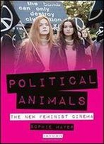 Political Animals: The New Feminist Cinema